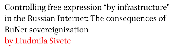 Controlling free expression by infrastructure in the Russian Internet: The consequences of RuNet sovereignization by Liudmila Sivetc