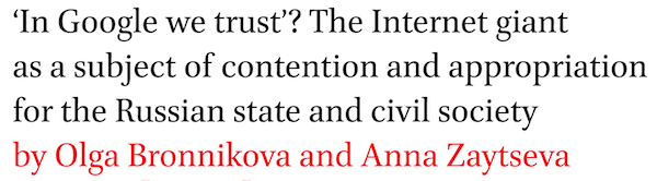 In Google we trust? The Internet giant as a subject of contention and appropriation for the Russian state and civil society by Olga Bronnikova and Anna Zaytseva