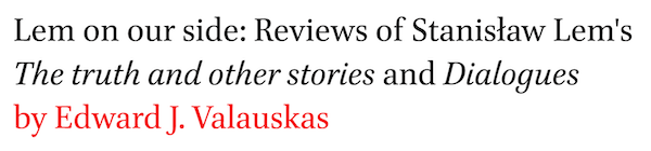 Lem on our side: Reviews of Stanislaw Lem's The truth and other stories and Dialogues by Edward J. Valauskas