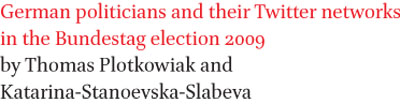 German politicians and their Twitter networks in the Bundestag election 2009 by Thomas Plotkowiak and Katarina Stanoevska-Slabeva