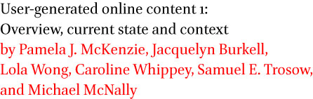 User-generated online content 1: Overview, current state and context by Pamela J. McKenzie, Jacquelyn Burkell, Lola Wong, Caroline Whippey, Samuel E. Trosow, and Michael McNally