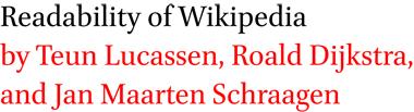 Readability of Wikipedia by Teun Lucassen, Roald Dijkstra, and Jan Maarten Schraagen
