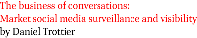 The business of conversations: Market social media surveillance and visibility by Daniel Trottier