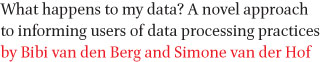 What happens to my data? A novel approach to informing users of data processing practices by Bibi van den Berg and Simone van der Hof