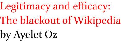 Legitimacy and efficacy: The blackout of Wikipedia by Ayelet Oz