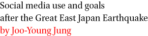 Social media use and goals after the Great East Japan Earthquake by Joo-Young Jung