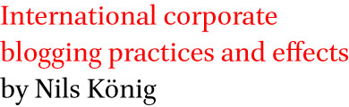 International corporate blogging practices and effects by Nils Koenig