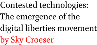 Contested technologies: The emergence of the digital liberties movement by Sky Croeser