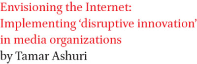 Envisioning the Internet: Implementing disruptive innovation in media organizations by Tamar Ashuri