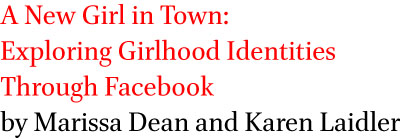 A new girl in town: Exploring girlhood identities through Facebook by Marissa Dean and Karen Laidler