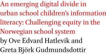 An emerging digital divide in urban school children's information literacy: Challenging equity in the Norwegian school system by Ove Edvard Hatlevik and Greta Bjork Gudmundsdottir