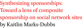 Synthesizing sponsorships: Toward a lens of composite sponsorship on social network sites by Kaitlin Marks-Dubbs