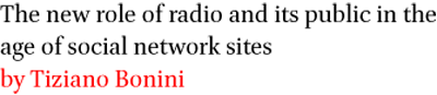 The new role of radio and its public in the age of social network sites by Tiziano Bonini