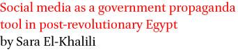 Social media as a government propaganda tool in post-revolutionary Egypt by Sara El-Khalili