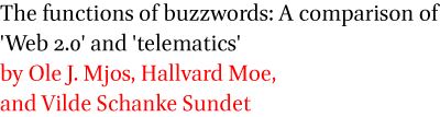 The functions of buzzwords: A comparison of Web 2.0 and telematics by Ole J. Mjos, Hallvard Moe, and Vilde Schanke Sundet