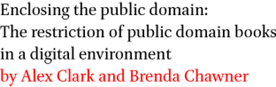 Enclosing the public domain: The restriction of public domain books in a digital environment by Alex Clark and Brenda Chawner
