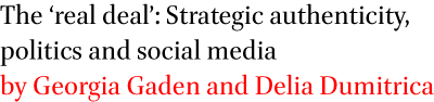 The 'real deal': Strategic authenticity, politics and social media by Georgia Gaden and Delia Dumitrica