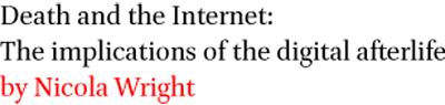 Death and the Internet: The implications of the digital afterlife by Nicola Wright
