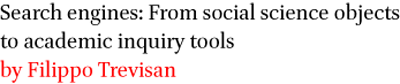 Search engines: From social science objects to academic inquiry tools by Filippo Trevisan