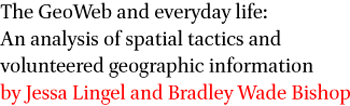 The GeoWeb and everyday life: An analysis of spatial tactics and volunteered geographic information by Jessa Lingel and Bradley Wade Bishop