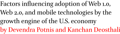 Factors influencing adoption of Web 1.0, Web 2.0, and mobile technologies by the growth engine of the U.S. economy by Devendra Potnis and Kanchan Deosthali
