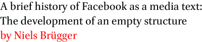 A brief history of Facebook as a media text: The development of an empty structure by Niels Brugger