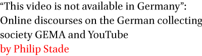 This video is not available in Germany: Online discourses on the German collecting society GEMA and YouTube by Philip Stade