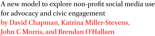A new model to explore non-profit social media use for advocacy and civic engagement by David Chapman, Katrina Miller-Stevens, John C Morris, and Brendan O'Hallarn