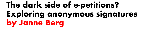 The dark side of e-petitions? Exploring anonymous signatures by Janne Berg