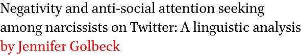 Negativity and anti-social attention seeking among narcissists on Twitter: A linguistic analysis by Jennifer Golbeck