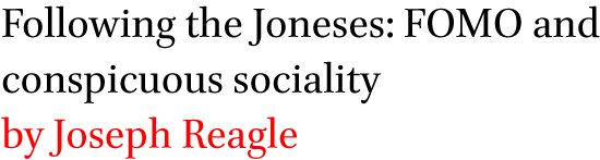 Following the Joneses: FOMO and conspicuous sociality by Joseph Reagle