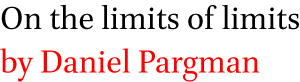 On the limits of limits by Daniel Pargman