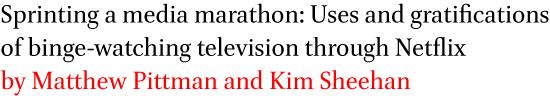 Sprinting a media marathon: Uses and gratifications of binge-watching television through Netflix by Matthew Pittman and Kim Sheehan