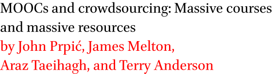MOOCs and crowdsourcing: Massive courses and massive resources by John Prpic, James Melton, Araz Taeihagh, and Terry Anderson