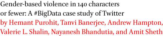 Gender-based violence in 140 characters or fewer: A #BigData case study of Twitter by Hemant Purohit, Tanvi Banerjee, Andrew Hampton, Valerie L. Shalin, Nayanesh Bhandutia, and Amit Sheth