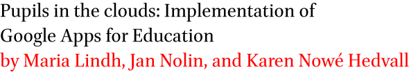 Pupils in the clouds: Implementation of Google Apps for Education by Maria Lindh, Jan Nolin, and Karen Nowe Hedvall