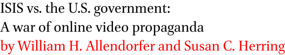 ISIS vs. the U.S. government: A war of online video propaganda by William H. Allendorfer and Susan C. Herring