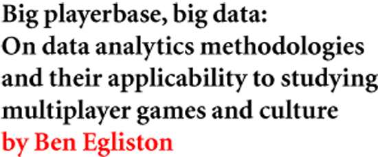 Big playerbase, big data: On data analytics methodologies and their applicability to studying multiplayer games and culture by Ben Egliston