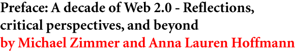 Preface: A decade of Web 2.0 - Reflections, critical perspectives, and beyond by Michael Zimmer and Anna Lauren Hoffmann