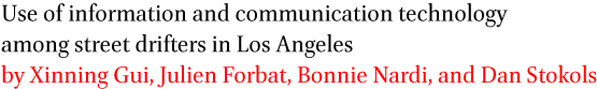 Use of information and communication technology among street drifters in Los Angeles by Xinning Gui, Julien Forbat, Bonnie Nardi, and Dan Stokols