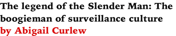 The legend of the Slender Man: The boogieman of surveillance culture by Abigail Curlew