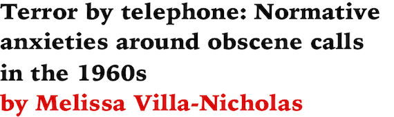 Terror by telephone: Normative anxieties around obscene calls in the 1960s by Melissa Villa-Nicholas