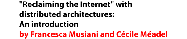 Reclaiming the Internet with distributed architectures: An introduction by Francesca Musiani and Cecile Meadel