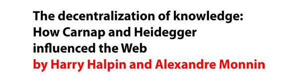 The decentralization of knowledge: How Carnap and Heidegger influenced the Web by Harry Halpin and Alexandre Monnin