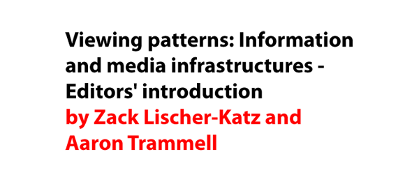 Viewing patterns: Information and media infrastructures - Editors' introduction by Zack Lischer-Katz and Aaron Trammell