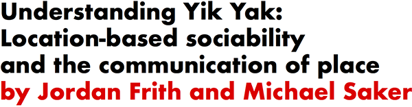 Understanding Yik Yak: Location-based sociability and the communication of place by Jordan Frith and Michael Saker