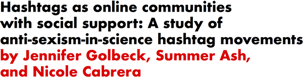 'Hashtags as online communities with social support: A study of anti-sexism-in-science hashtag movements by Jennifer Golbeck, Summer Ash, and Nicole Cabrera
