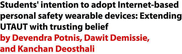 Students' intention to adopt Internet-based personal safety wearable devices: Extending UTAUT with trusting belief by Devendra Potnis, Dawit Demissie, and Kanchan Deosthali