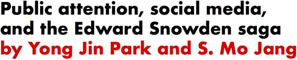 Public attention, social media, and the Edward Snowden saga by Yong Jin Park and S. Mo Jang