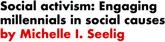 Social activism: Engaging millennials in social causes by Michelle I. Seelig